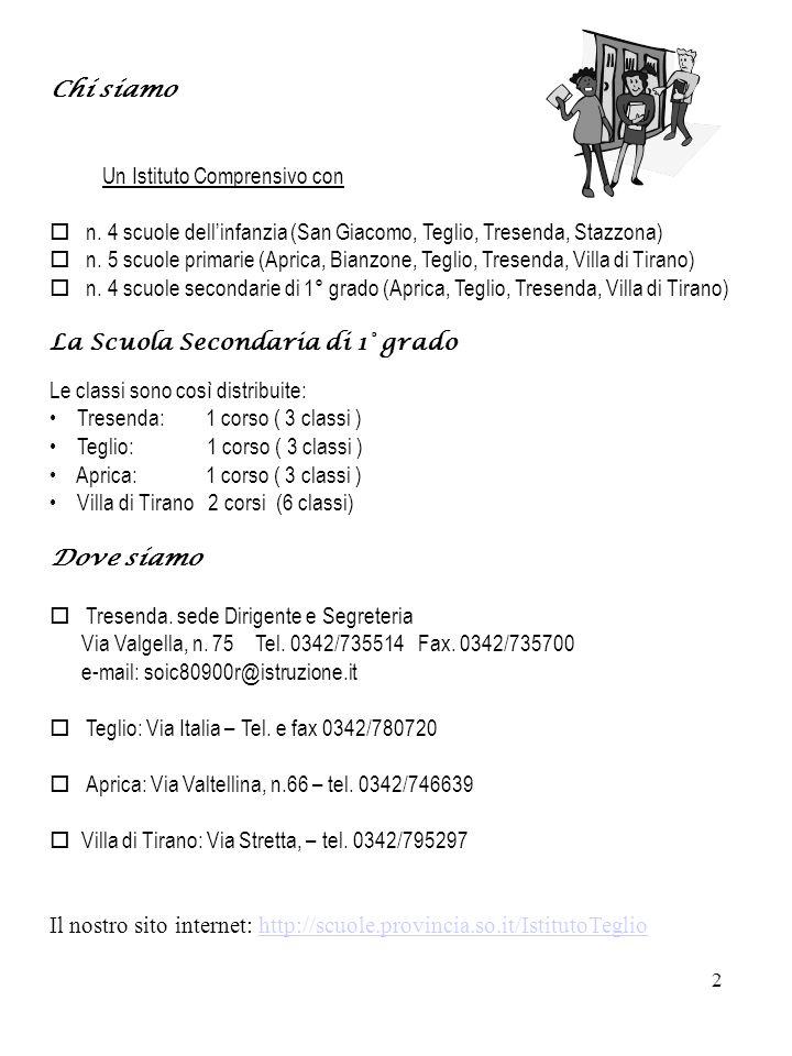 Chi siamo Un Istituto Comprensivo con. n. 4 scuole dell'infanzia (San Giacomo, Teglio, Tresenda, Stazzona)