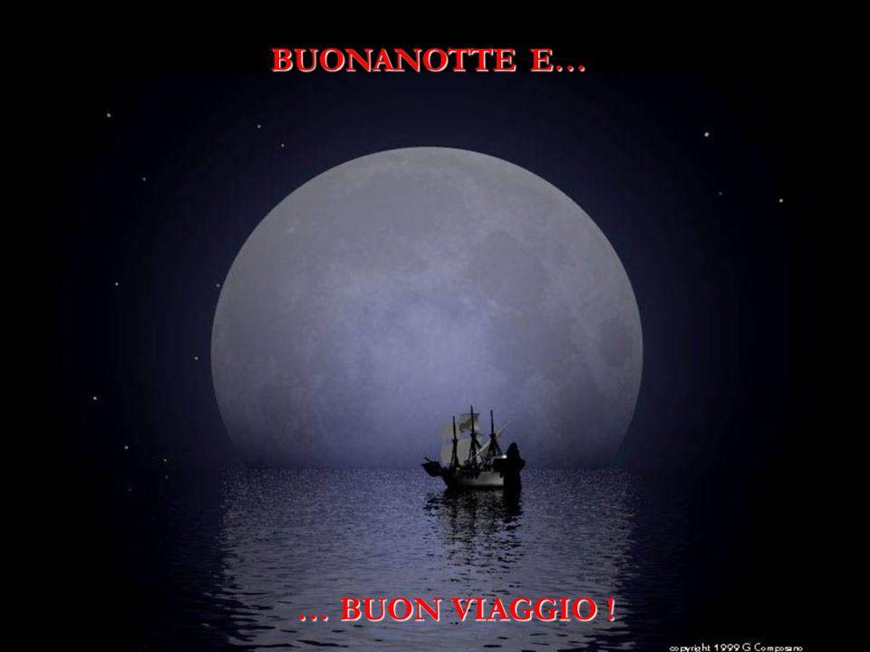 BUONANOTTE E… … BUON VIAGGIO !