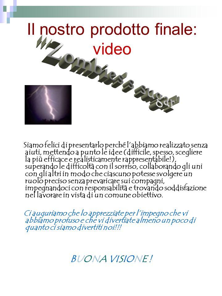 Il nostro prodotto finale: video