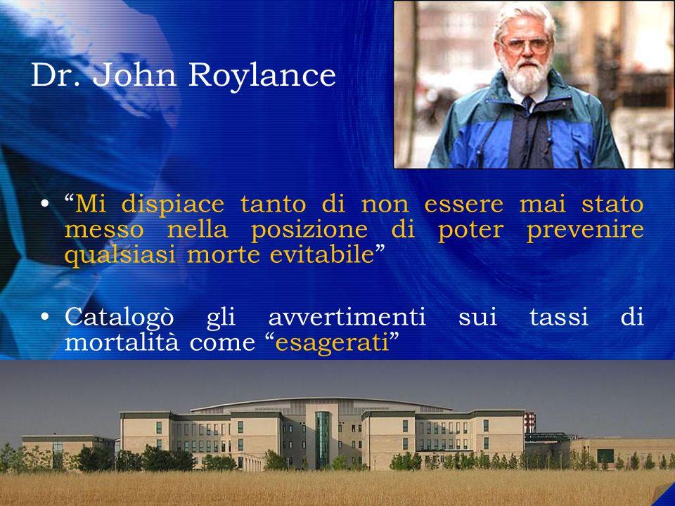 Dr. John Roylance Mi dispiace tanto di non essere mai stato messo nella posizione di poter prevenire qualsiasi morte evitabile