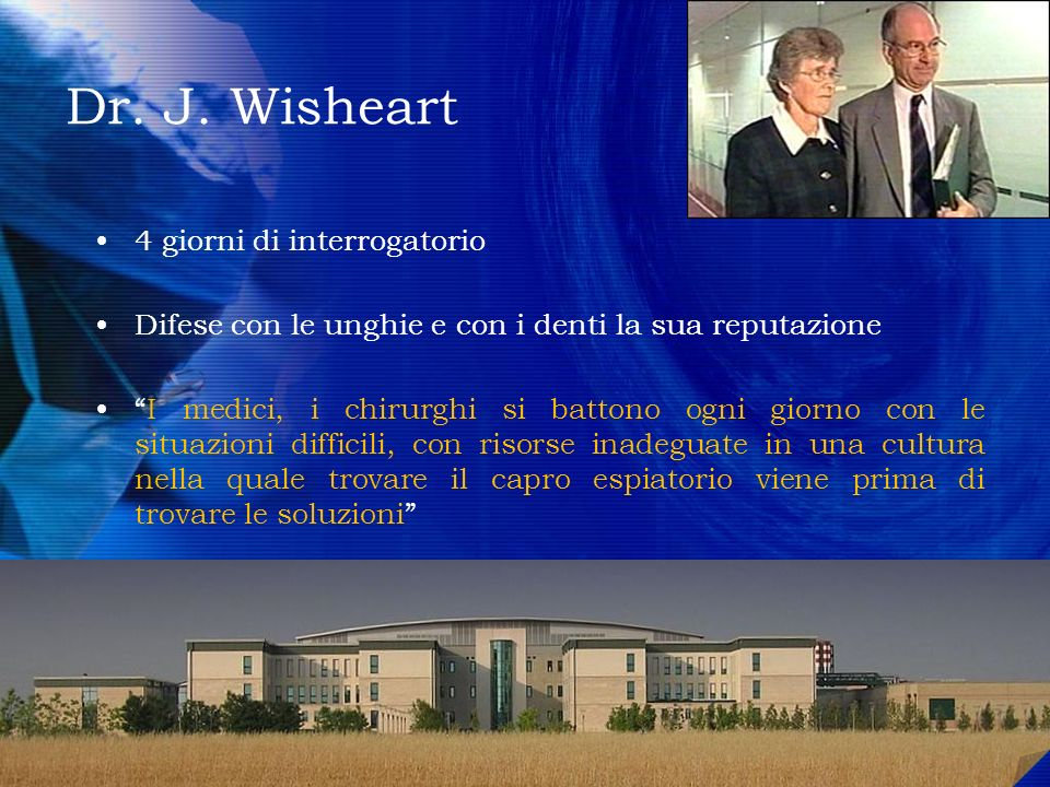 Dr. J. Wisheart 4 giorni di interrogatorio