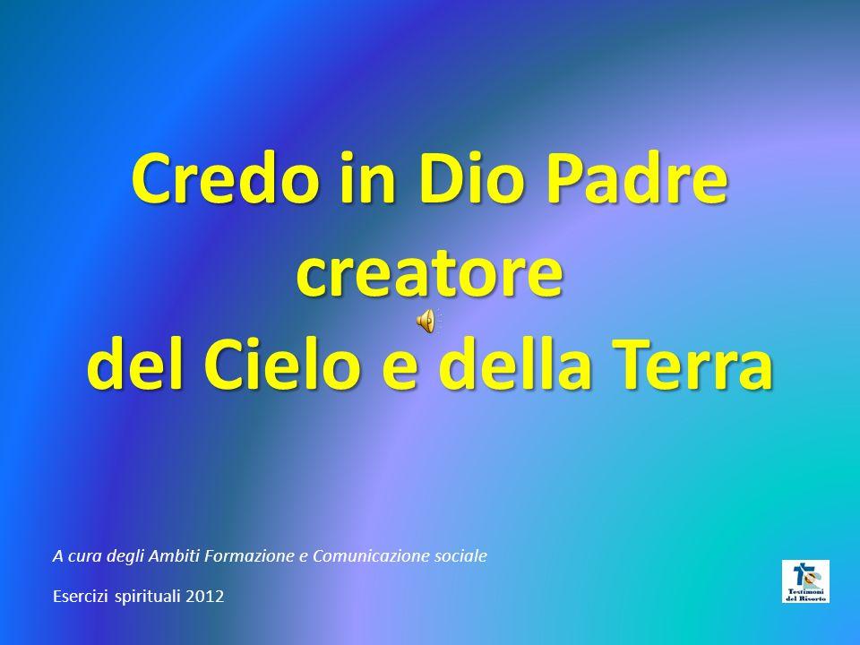 Credo in Dio Padre creatore del Cielo e della Terra