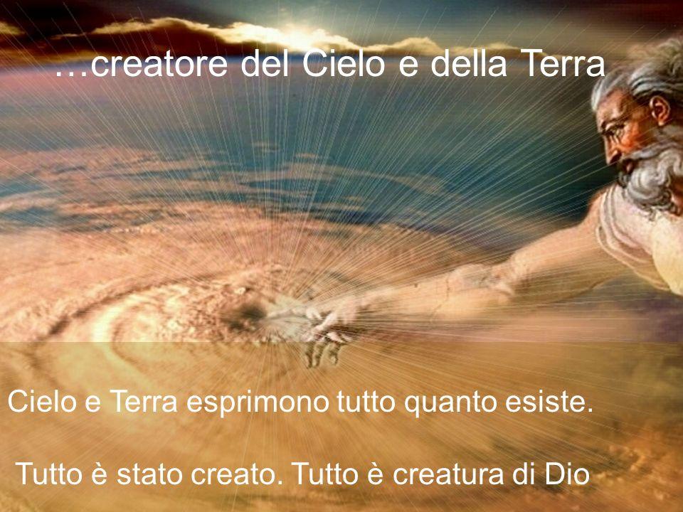 …creatore del Cielo e della Terra