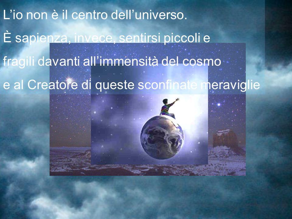 L'io non è il centro dell'universo.