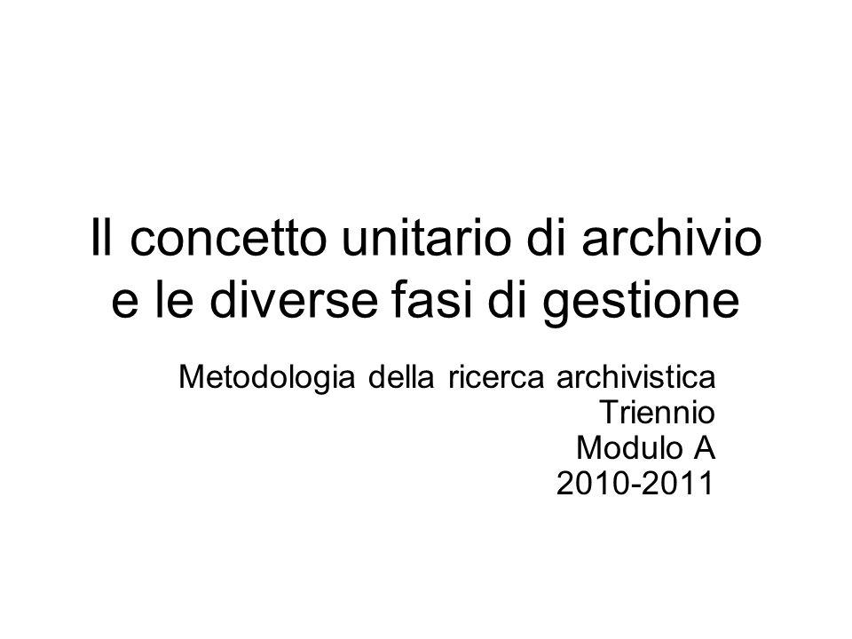 Il concetto unitario di archivio e le diverse fasi di gestione