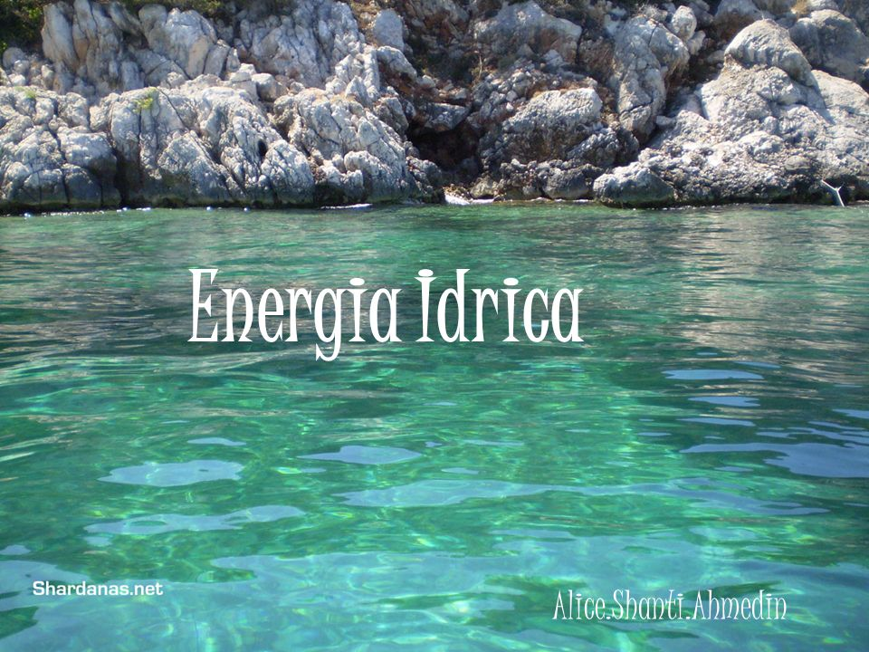 Energia idrica alice shanti ahmedin ppt video online for Foto per desktop mare