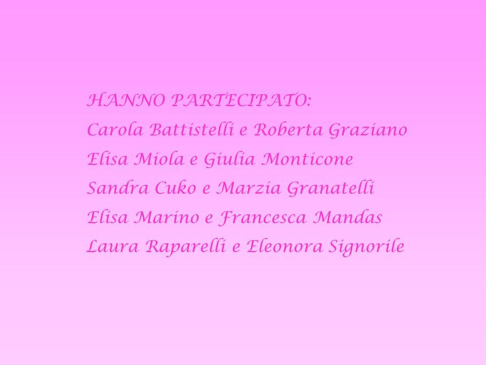 HANNO PARTECIPATO:Carola Battistelli e Roberta Graziano. Elisa Miola e Giulia Monticone. Sandra Cuko e Marzia Granatelli.