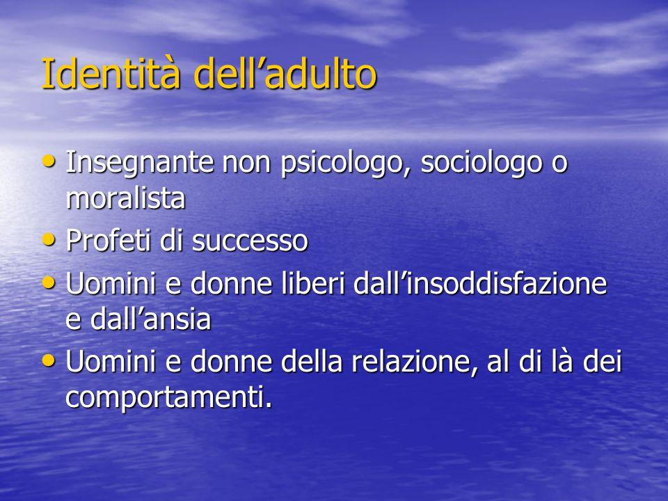 Identità dell'adulto Insegnante non psicologo, sociologo o moralista