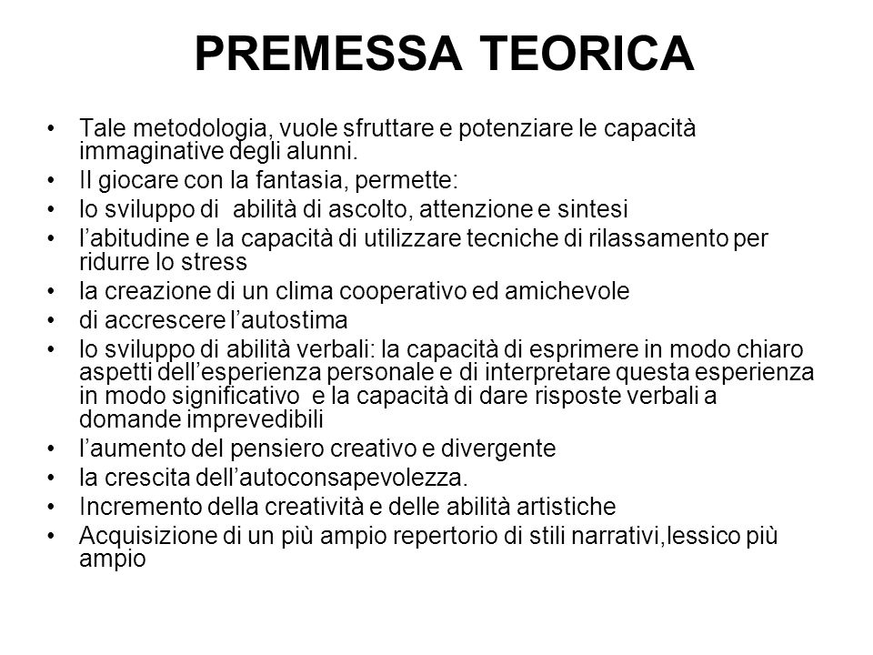 PREMESSA TEORICA Tale metodologia, vuole sfruttare e potenziare le capacità immaginative degli alunni.
