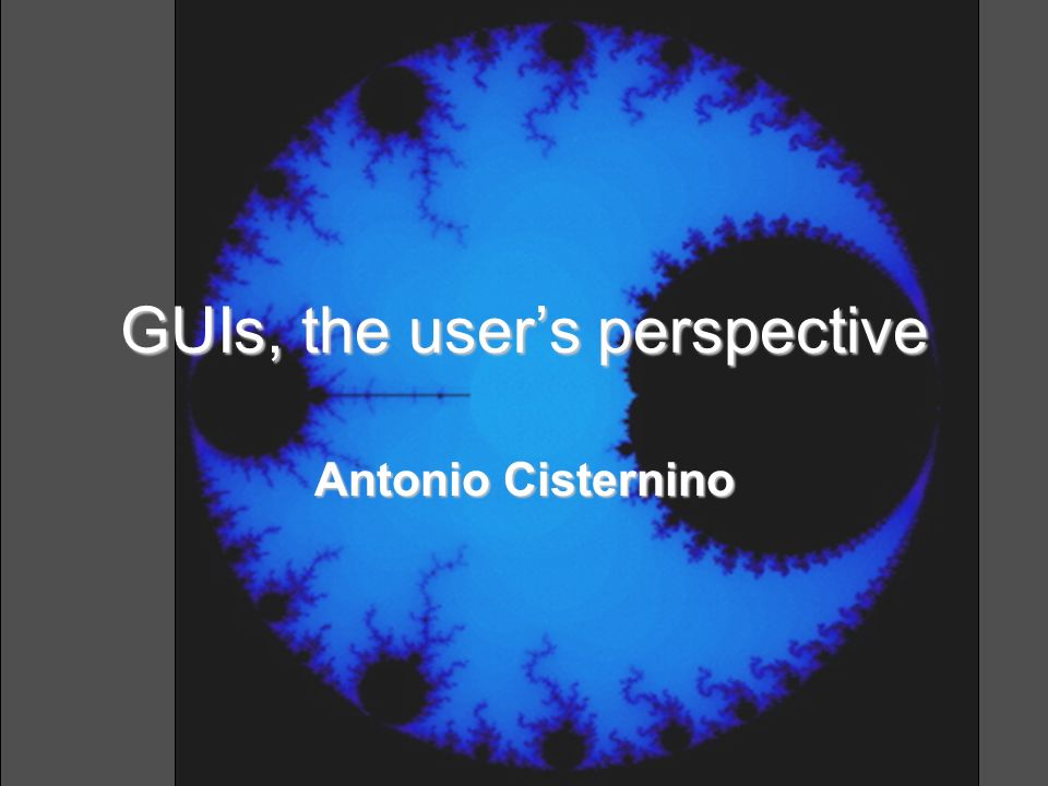 GUIs, the user's perspective