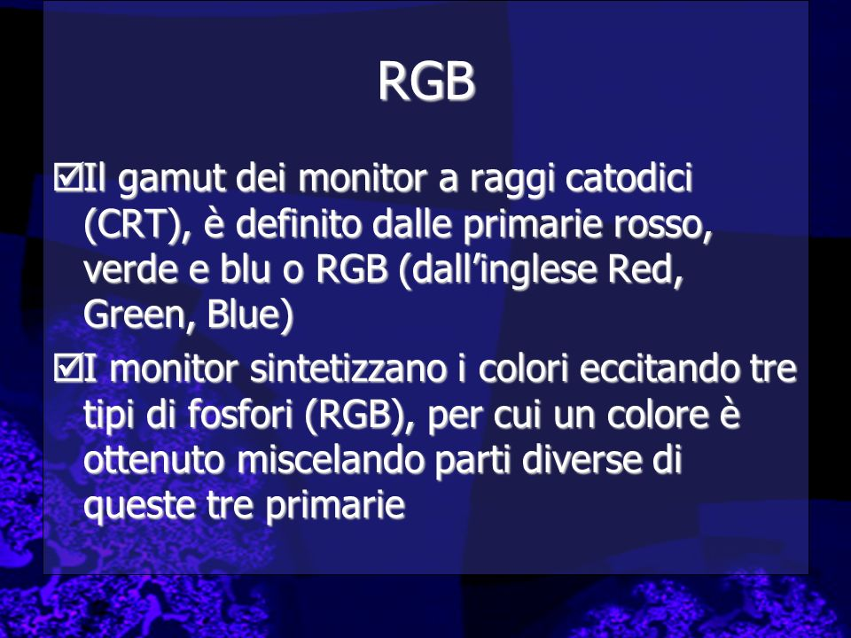 RGBIl gamut dei monitor a raggi catodici (CRT), è definito dalle primarie rosso, verde e blu o RGB (dall'inglese Red, Green, Blue)