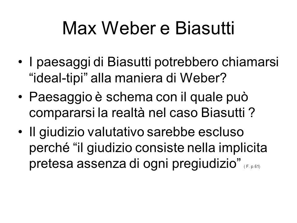 Max Weber e Biasutti I paesaggi di Biasutti potrebbero chiamarsi ideal-tipi alla maniera di Weber