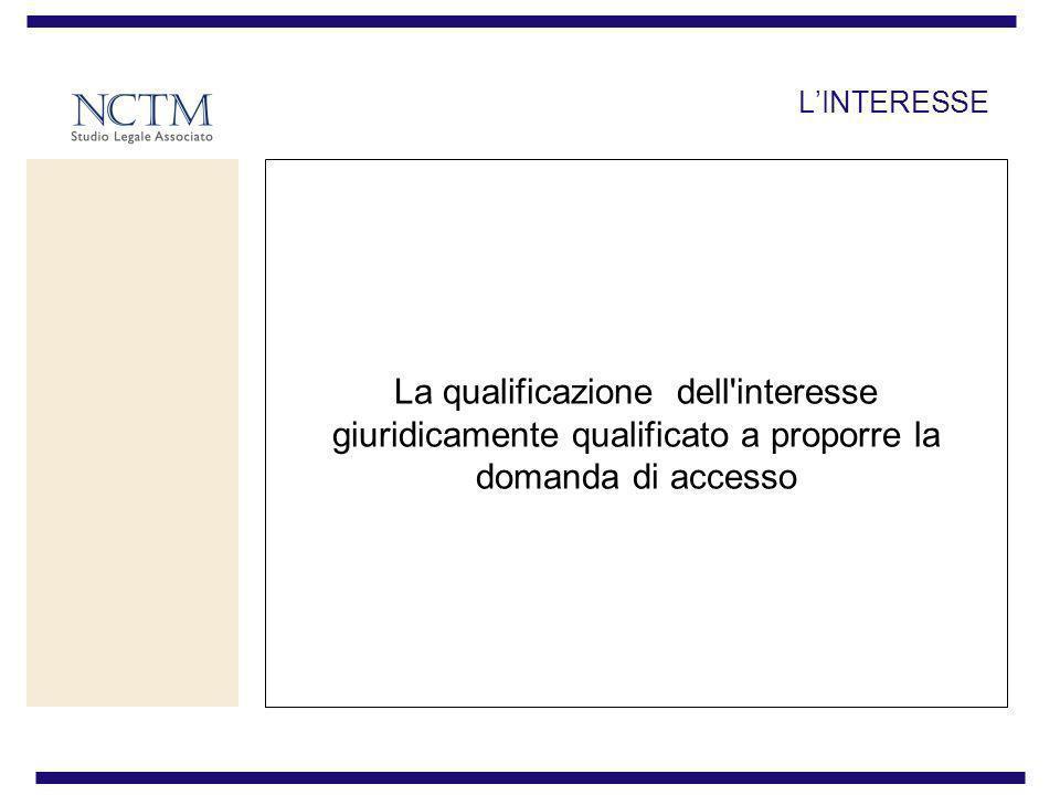 L'INTERESSE La qualificazione dell interesse giuridicamente qualificato a proporre la domanda di accesso.