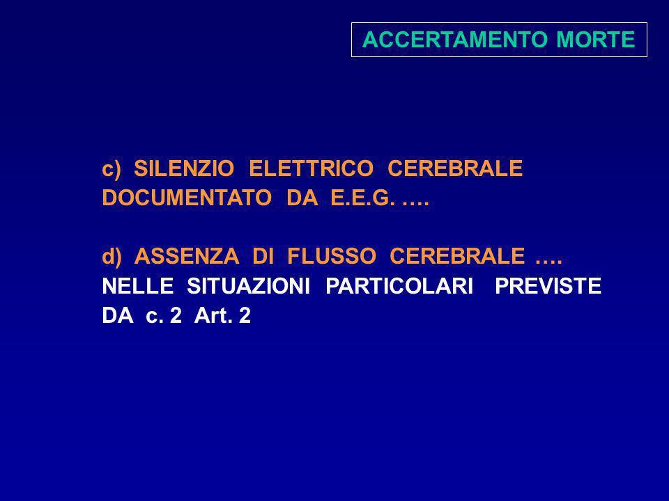 ACCERTAMENTO MORTE c) SILENZIO ELETTRICO CEREBRALE DOCUMENTATO DA E.E.G. ….