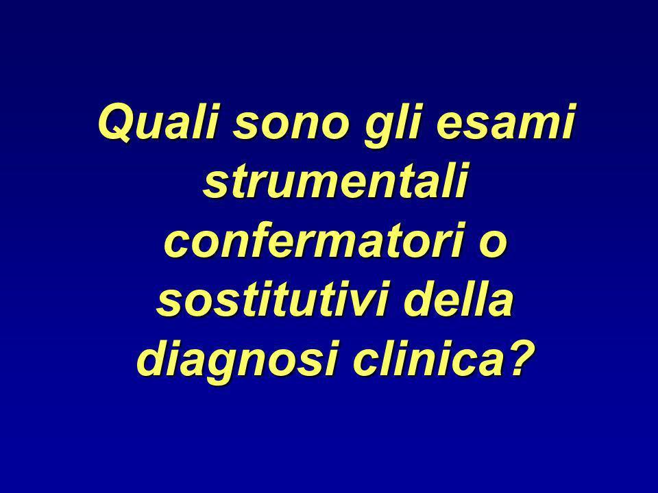 Quali sono gli esami strumentali confermatori o sostitutivi della diagnosi clinica