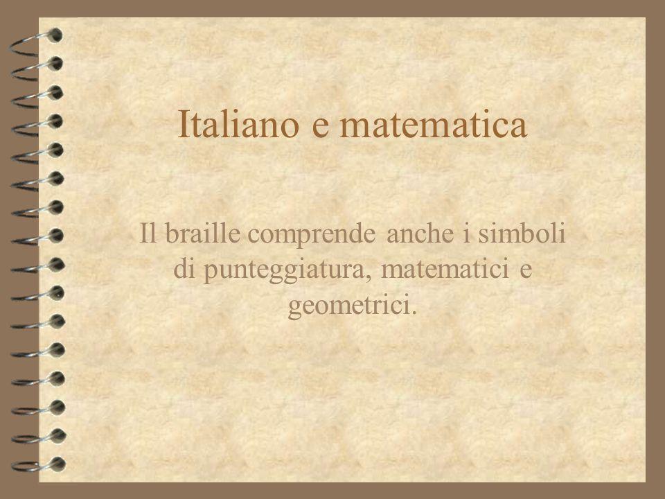Italiano e matematica Il braille comprende anche i simboli di punteggiatura, matematici e geometrici.