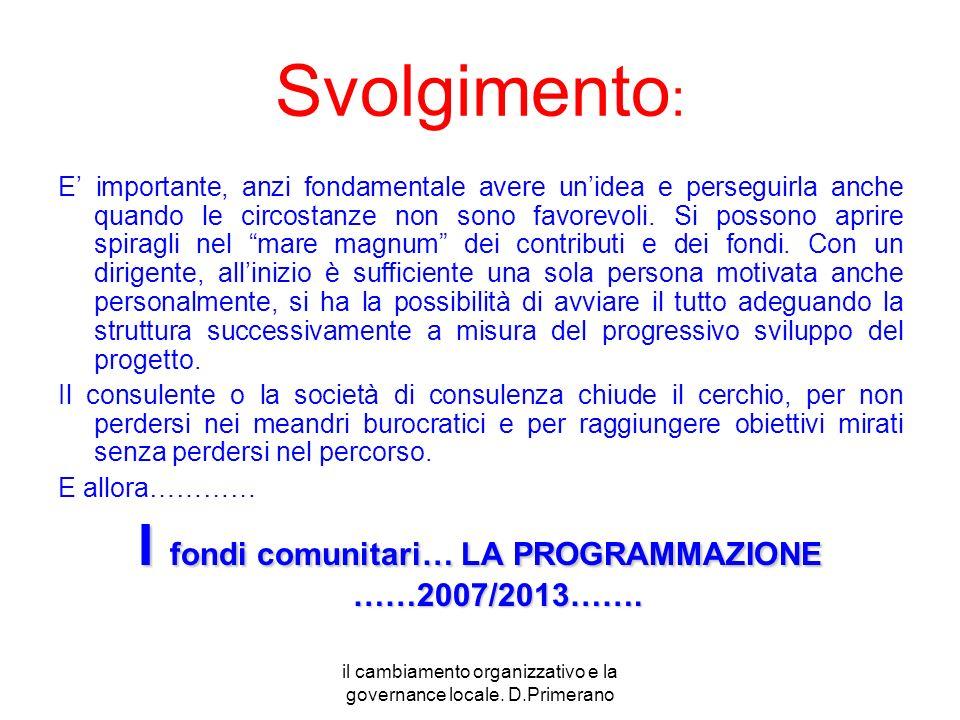 I fondi comunitari… LA PROGRAMMAZIONE ……2007/2013…….