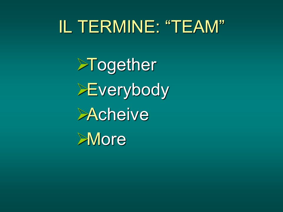 IL TERMINE: TEAM Together Everybody Acheive More