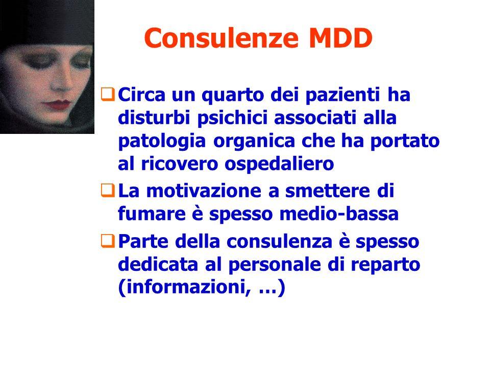 Consulenze MDD Circa un quarto dei pazienti ha disturbi psichici associati alla patologia organica che ha portato al ricovero ospedaliero.