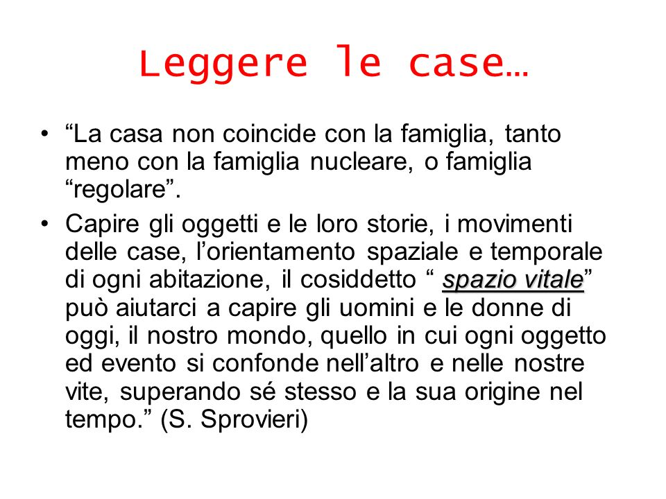 Leggere le case… La casa non coincide con la famiglia, tanto meno con la famiglia nucleare, o famiglia regolare .