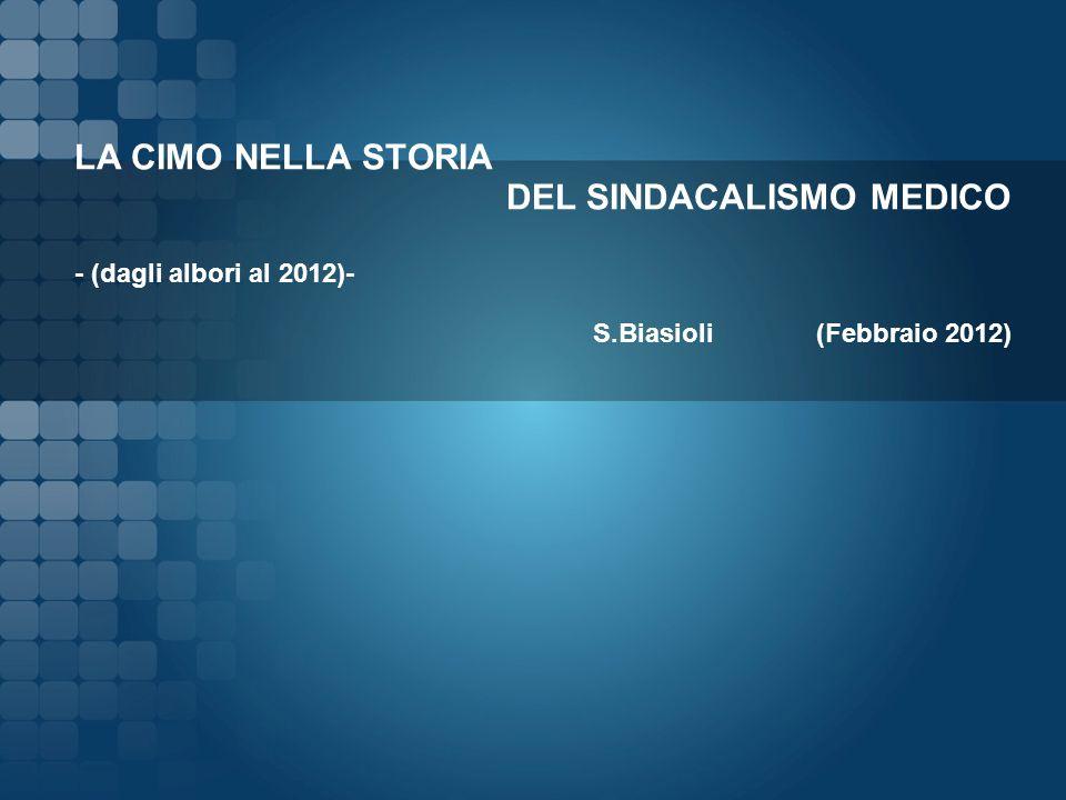 LA CIMO NELLA STORIA DEL SINDACALISMO MEDICO - (dagli albori al 2012)- S.Biasioli (Febbraio 2012)