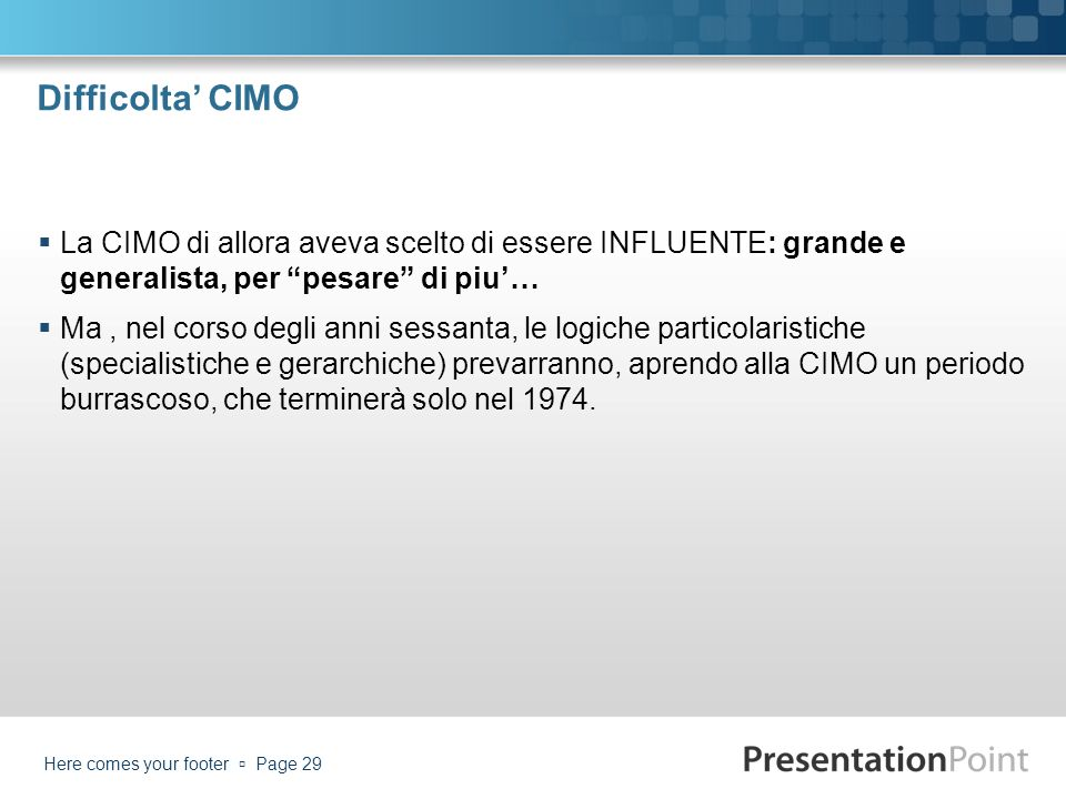 Difficolta' CIMO La CIMO di allora aveva scelto di essere INFLUENTE: grande e generalista, per pesare di piu'…