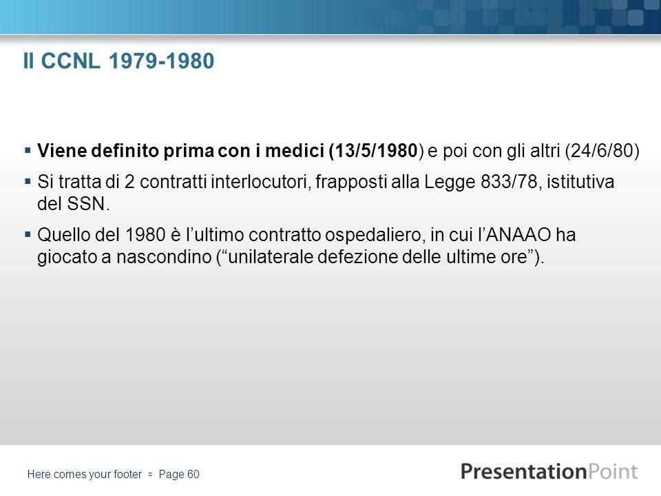 Il CCNL 1979-1980 Viene definito prima con i medici (13/5/1980) e poi con gli altri (24/6/80)