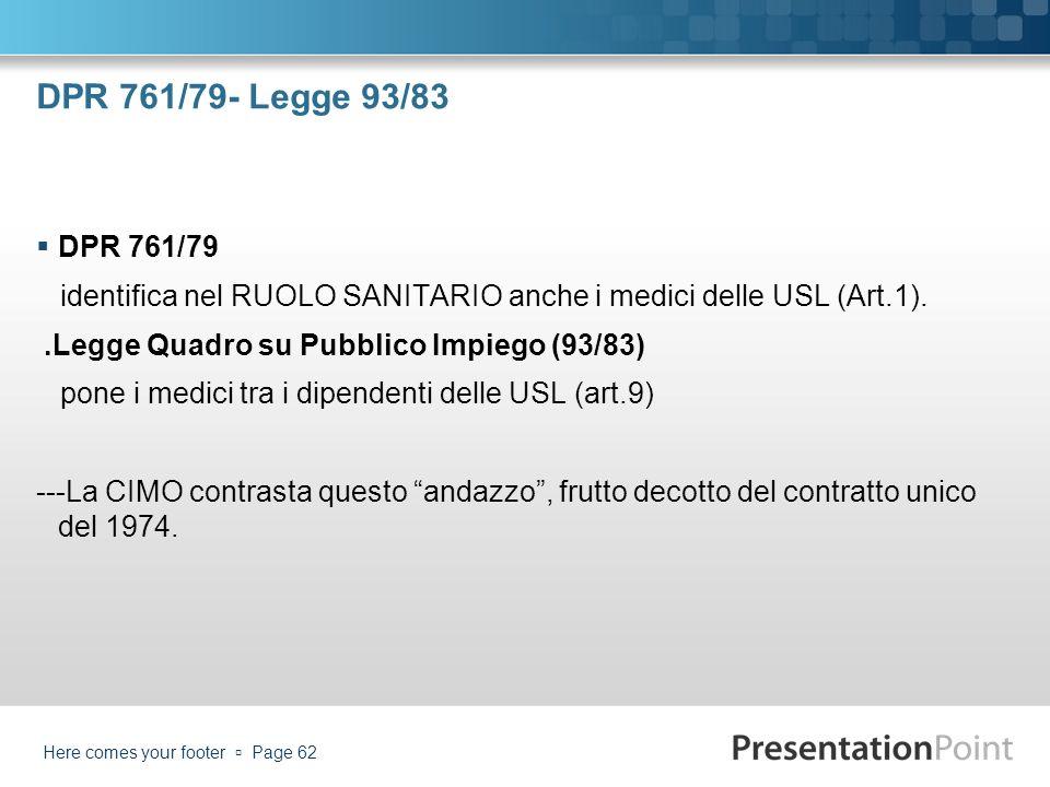 DPR 761/79- Legge 93/83 DPR 761/79. identifica nel RUOLO SANITARIO anche i medici delle USL (Art.1).