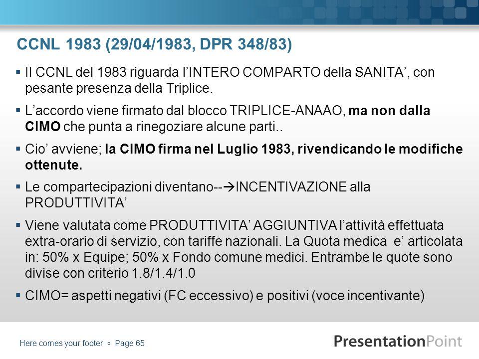 CCNL 1983 (29/04/1983, DPR 348/83) Il CCNL del 1983 riguarda l'INTERO COMPARTO della SANITA', con pesante presenza della Triplice.