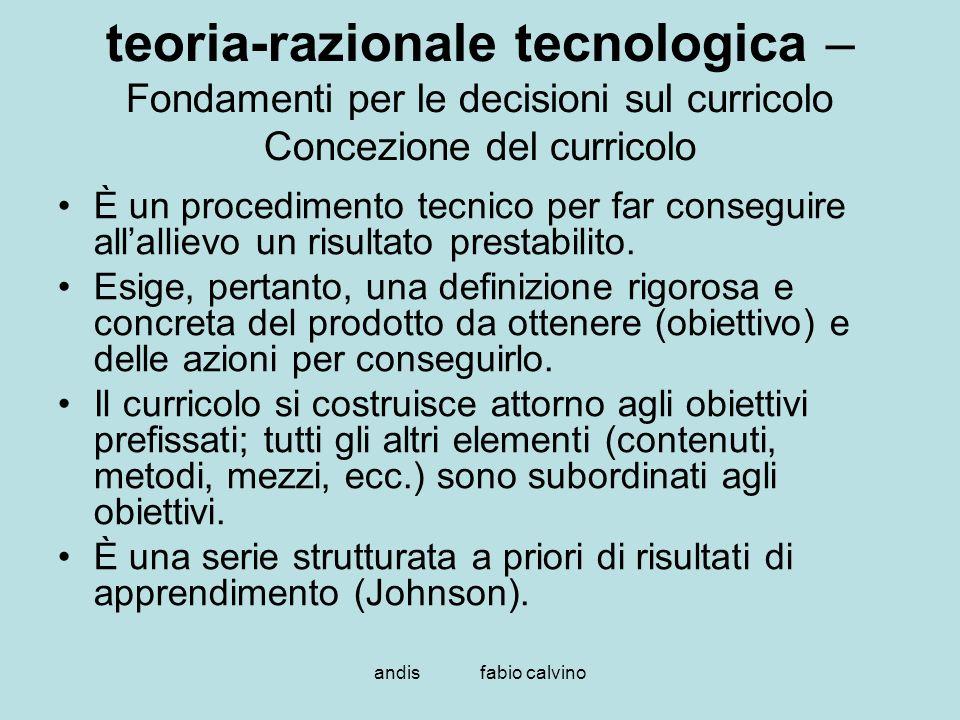 teoria-razionale tecnologica – Fondamenti per le decisioni sul curricolo Concezione del curricolo