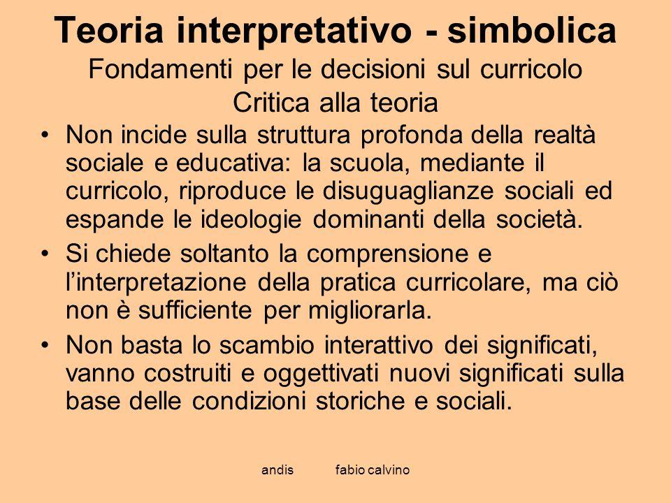 Teoria interpretativo - simbolica Fondamenti per le decisioni sul curricolo Critica alla teoria