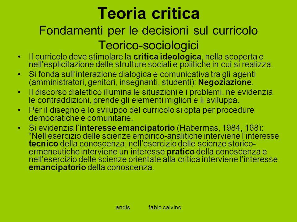 Teoria critica Fondamenti per le decisioni sul curricolo Teorico-sociologici