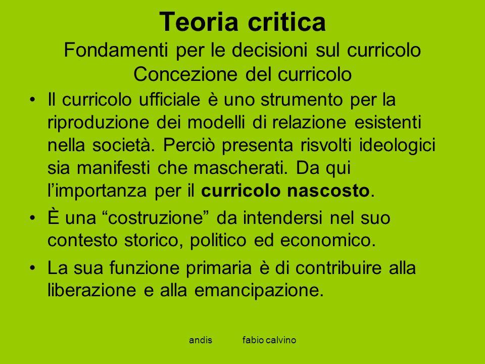 Teoria critica Fondamenti per le decisioni sul curricolo Concezione del curricolo