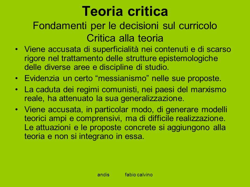 Teoria critica Fondamenti per le decisioni sul curricolo Critica alla teoria