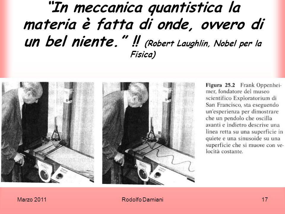 In meccanica quantistica la materia è fatta di onde, ovvero di un bel niente. !! (Robert Laughlin, Nobel per la Fisica)