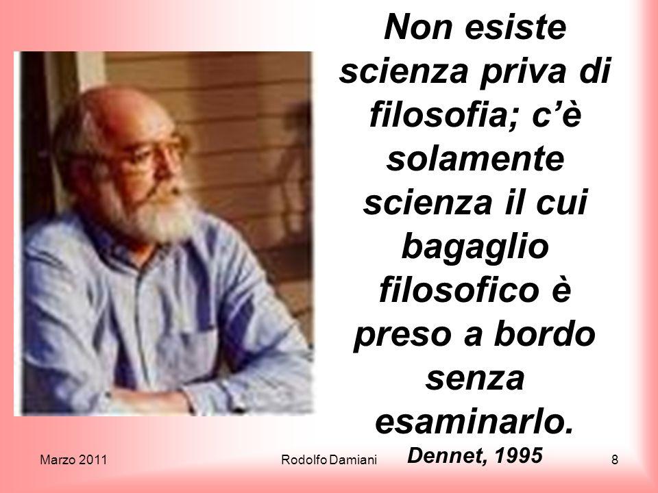Non esiste scienza priva di filosofia; c'è solamente scienza il cui bagaglio filosofico è preso a bordo senza esaminarlo. Dennet, 1995