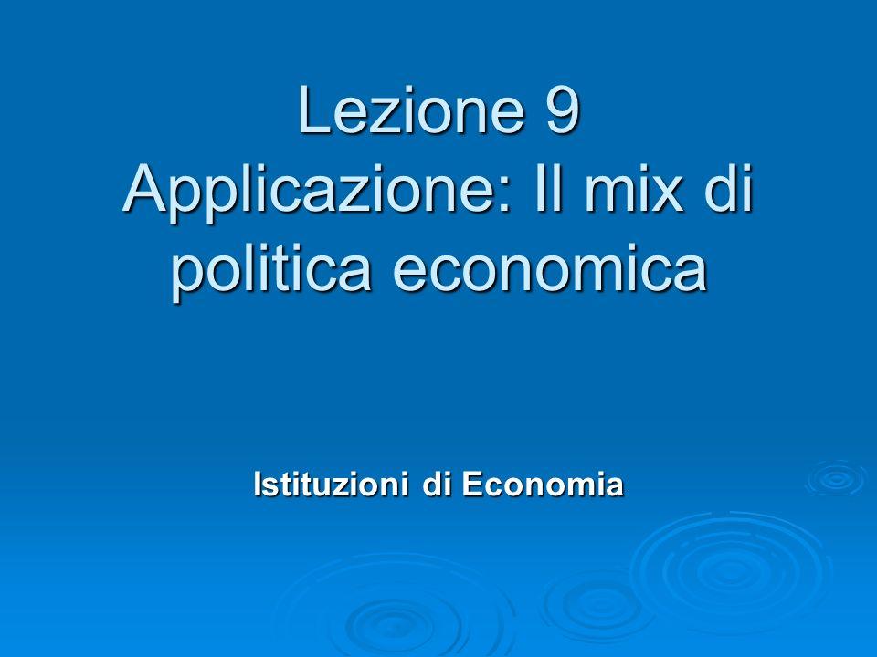 Lezione 9 Applicazione: Il mix di politica economica