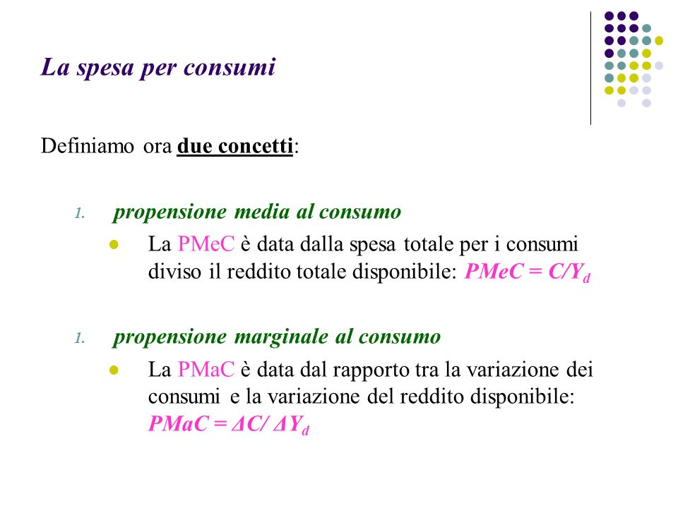 La spesa per consumi Definiamo ora due concetti: