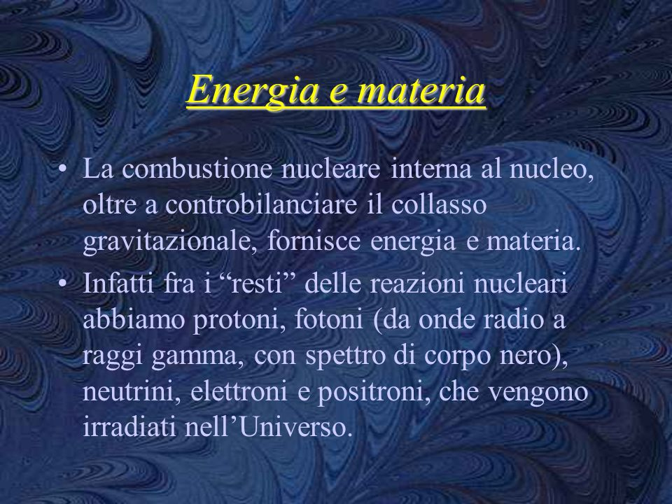 Energia e materiaLa combustione nucleare interna al nucleo, oltre a controbilanciare il collasso gravitazionale, fornisce energia e materia.