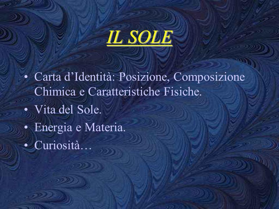IL SOLECarta d'Identità: Posizione, Composizione Chimica e Caratteristiche Fisiche. Vita del Sole. Energia e Materia.