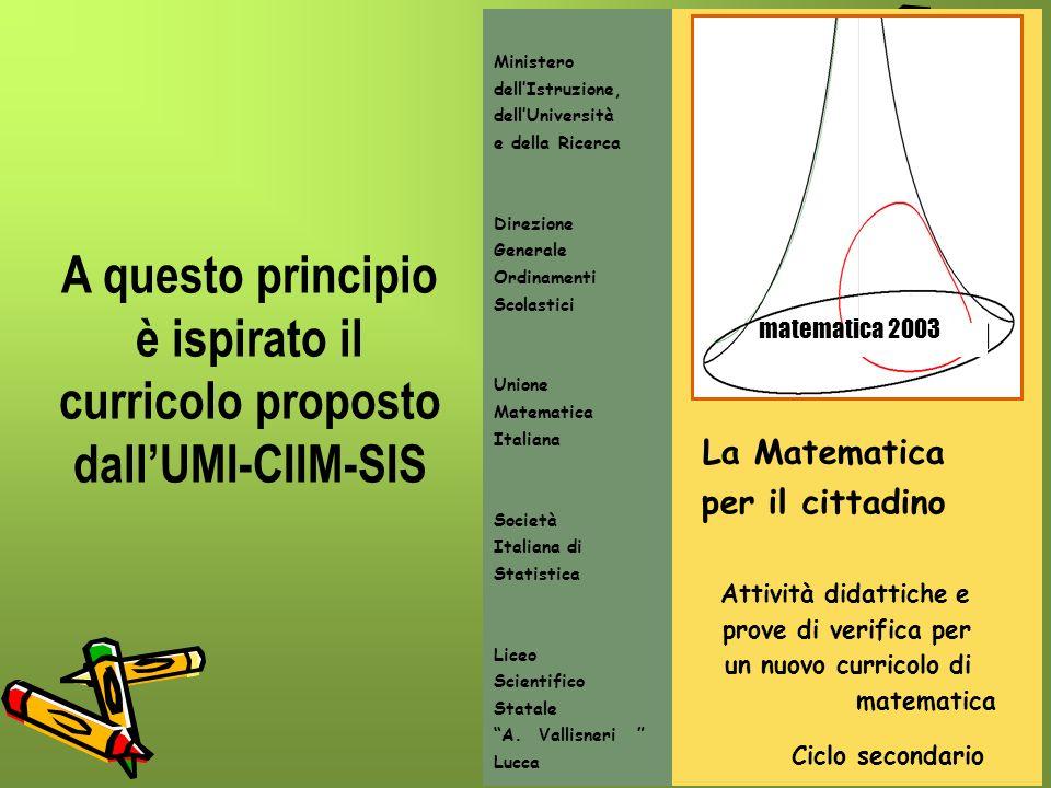 A questo principio è ispirato il curricolo proposto dall'UMI-CIIM-SIS