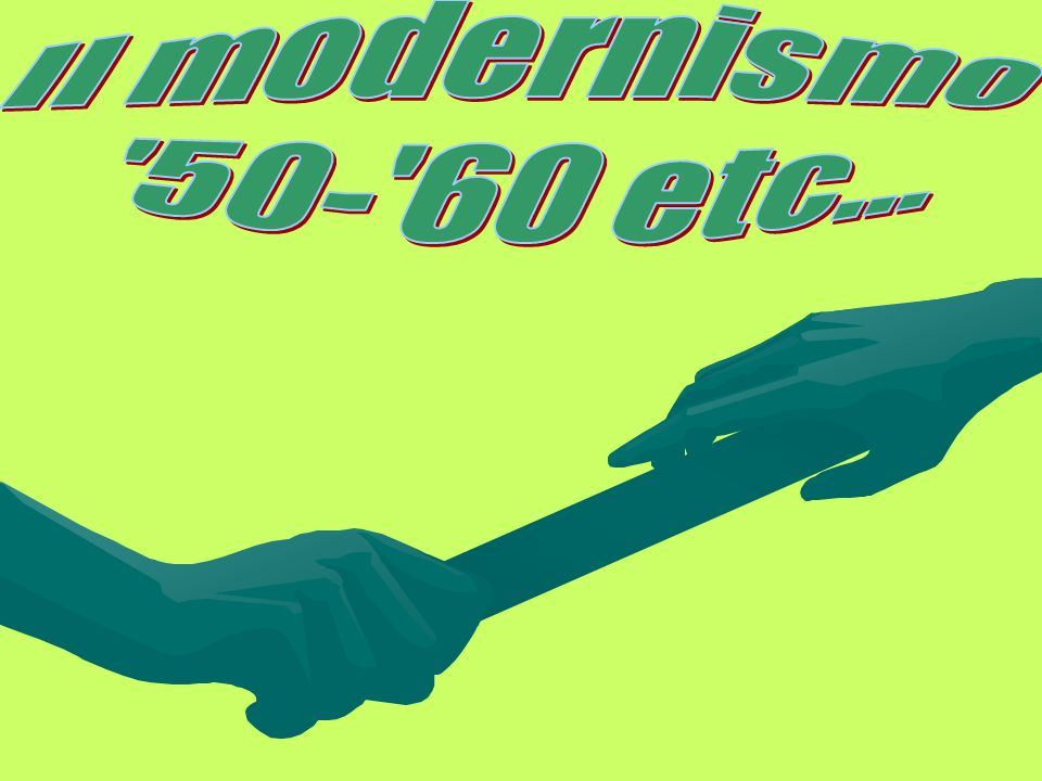 Il modernismo 50- 60 etc...