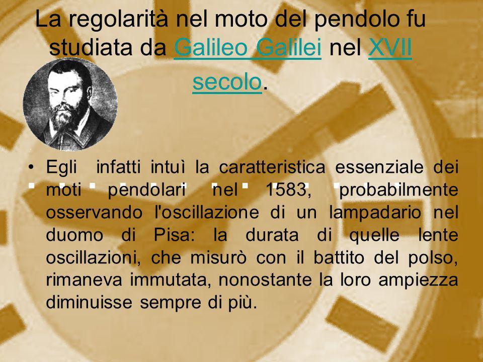 La regolarità nel moto del pendolo fu studiata da Galileo Galilei nel XVII secolo.