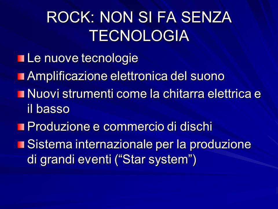 ROCK: NON SI FA SENZA TECNOLOGIA