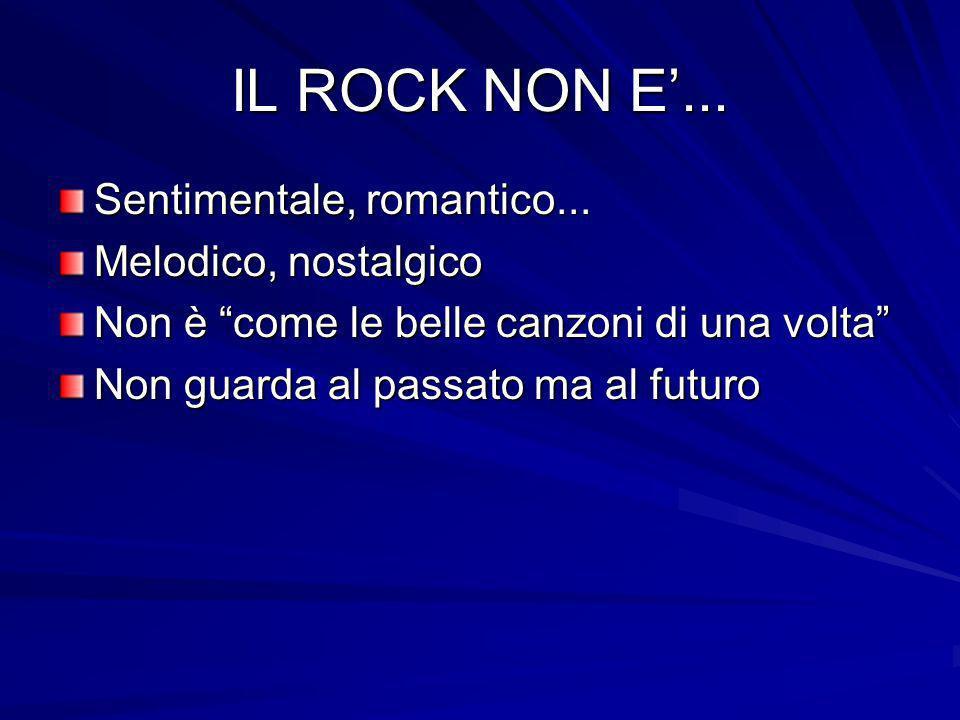 IL ROCK NON E'... Sentimentale, romantico... Melodico, nostalgico