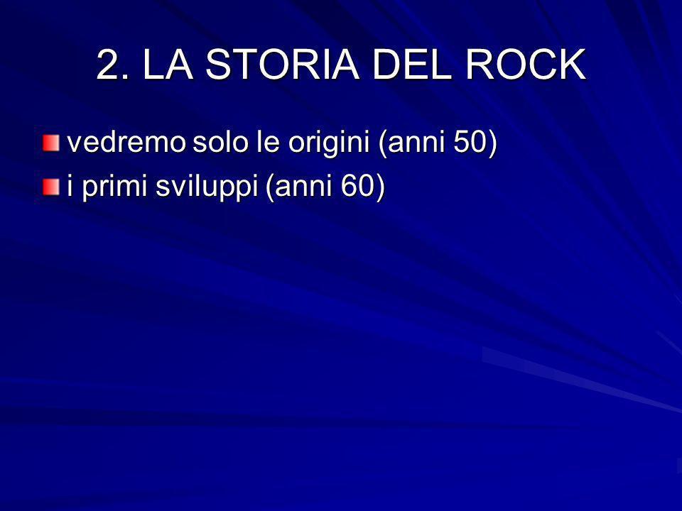 2. LA STORIA DEL ROCK vedremo solo le origini (anni 50)