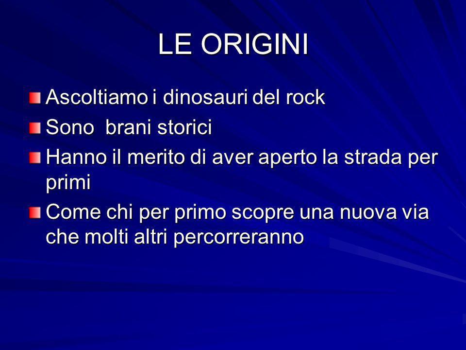 LE ORIGINI Ascoltiamo i dinosauri del rock Sono brani storici