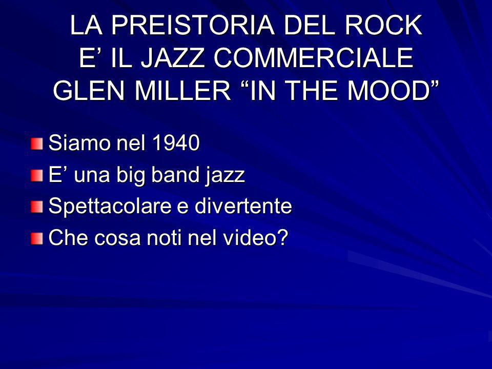 LA PREISTORIA DEL ROCK E' IL JAZZ COMMERCIALE GLEN MILLER IN THE MOOD