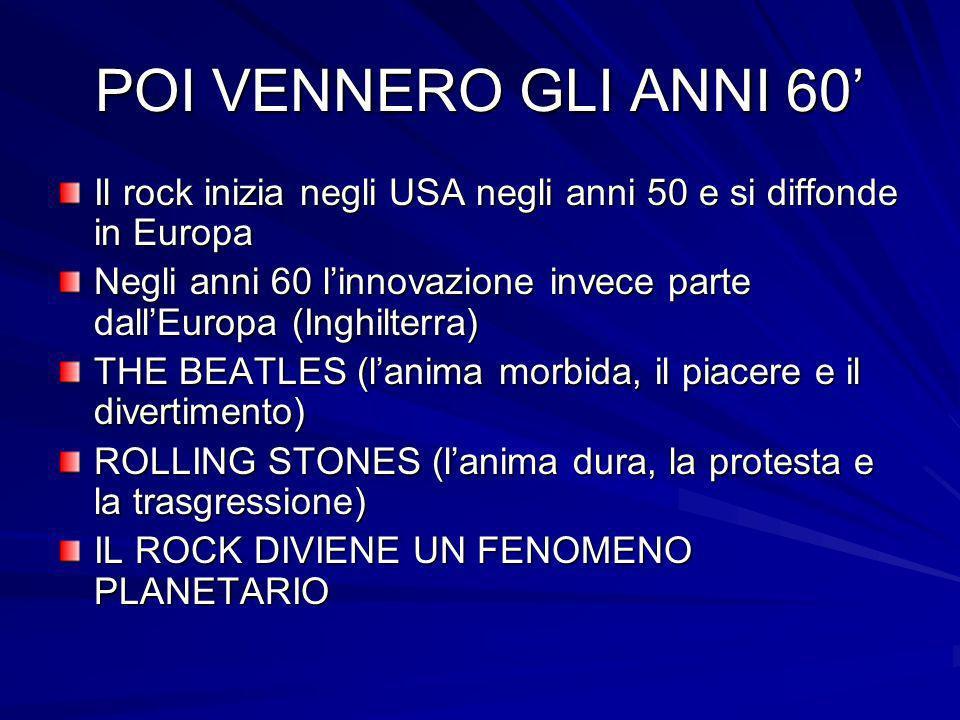 POI VENNERO GLI ANNI 60' Il rock inizia negli USA negli anni 50 e si diffonde in Europa.