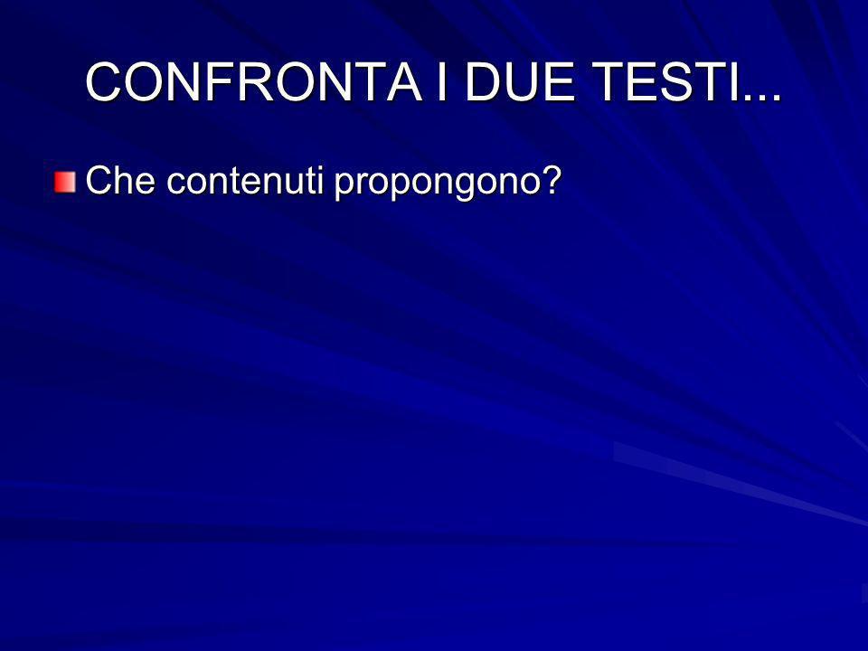 CONFRONTA I DUE TESTI... Che contenuti propongono